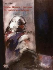 Olivier bernex, léo ferré ; de toutes les couleurs - Couverture - Format classique