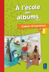 A L'Ecole Des Albums Cp - Serie 1 ; Cahier D'Exercices T.1 - Couverture - Format classique