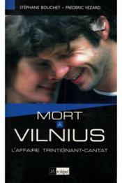 Mort A Vilnius ; L'Affaire Trintignant-Cantat - Couverture - Format classique