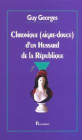 Chronique Aigre-Douce D'Un Hussard De La Republique - Couverture - Format classique
