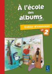A L'Ecole Des Albums Cp - Serie 1 ; Cahier D'Exercices T.2 - Couverture - Format classique