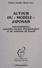 Autour du « modèle » japonais ; automatisaation, nouvelles formes d'organisation et de relations de travail - Couverture - Format classique