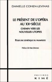 Le présent de l'opéra au XXe siècle ; chemin vers les nouvelles utopies ; pour une esthétique du palimpseste - Couverture - Format classique