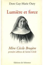 Lumiere Et Force - Mere Cecile Bruyere, Premiere Abbesse De Sainte-Cecile De Solesmes - Couverture - Format classique