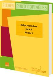 Cycle 3, niveau 1 ; rallye vocabulaire - Couverture - Format classique