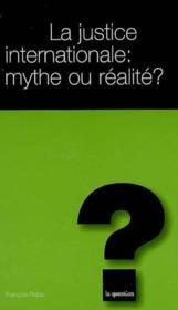 La Justice Internationale Mythe Ou Realite ? - Couverture - Format classique