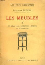 Les Meubles. Tome 3 : Fin Louis Xvi, Directoire, Empire. Collection : Les Arts Decoratifs. - Couverture - Format classique