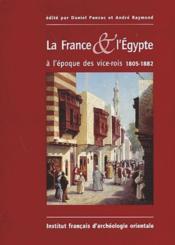 La France & l'Egypte à l'époque des vice-rois ; 1805-1882 - Couverture - Format classique