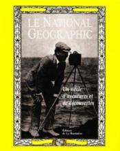 Le National Geographic : Un Siecle D'Aventures Et De Decouvertes - Couverture - Format classique