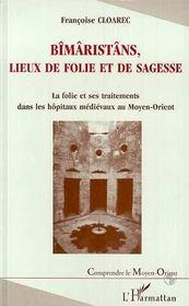 Bîmâristâns, lieux de folie et de sagesse ; la folie et ses traitements dans les hôpitaux médiévaux au moyen-orient - Intérieur - Format classique
