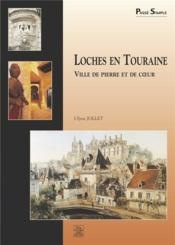 Loches en Touraine ; ville de pierre et de coeur - Couverture - Format classique