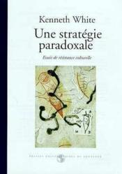 Une Strategie Paradoxale. Essais De Resistance Culturelle - Couverture - Format classique