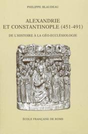 Alexandrie Et Constantinople (451-491) : De L'Histoire A La Geo-Ecclesiologie - Couverture - Format classique