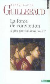 La force de conviction ; à quoi pouvons-nous croire ? - Intérieur - Format classique
