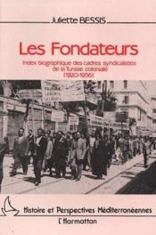 Les fondateurs ; index biographique des cadres syndicalistes de la Tunisie coloniale (1920-1956) - Couverture - Format classique