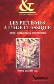 Les pietismes a l'age classique. crise, conversion, institutions - Couverture - Format classique