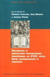 Universites Et Institutions Universitaires Europeennes Au 18e Siecle. Entre Modernisation Et Tradit - Couverture - Format classique