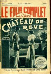 Le Film Complet Du Mardi - N° 1506 - 13e Annee - Chateaude Reve - Couverture - Format classique
