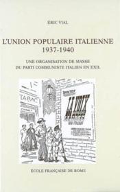 L'union populaire italienne 1937-1940 ; une organisation de masse du parti communiste en exil - Couverture - Format classique