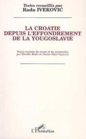 Croatie Depuis L'Effondre- Ment De La Yougoslavie - Couverture - Format classique