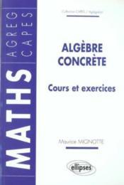 Algebre Concrete Cours Et Exercices Maths Capes Agreg - Couverture - Format classique