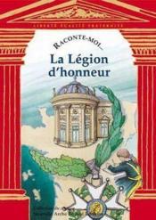 Raconte-Moi... ; La Légion D'Honneur - Couverture - Format classique