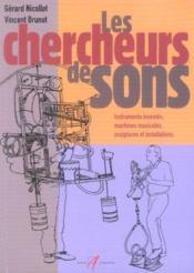 Chercheurs De Sons ; Instruments Inventes, Machines Musicales, Sculptures Et Installations - Couverture - Format classique