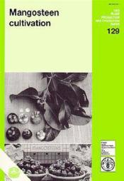 Mangosteen cultivation ; fao plant production and protection n.129 - Couverture - Format classique