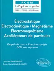 Electrostatique Electrocinetique Magnetisme Electromagnetisme Accelerateurs De Particules - Couverture - Format classique