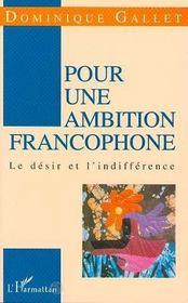 Pour Une Ambition Francophone ; Le Desir Et L'Indifference - Intérieur - Format classique