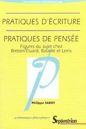 Pratiques D'Ecriture Pratiques De Pensee ; Figures Du Sujet Chez Breton Elluard Bataille Et Leiris - Intérieur - Format classique