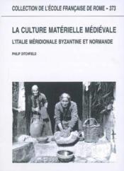 La culture matérielle médiévale ; l'italie méridionale byzantine et normande - Couverture - Format classique