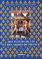 Des fleurs de lis et des armes de France (2e édition) - Couverture - Format classique