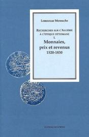 Recherches sur l'Algérie à l'époque ottomane t.1 ; monnaies, prix et revenus, 1520-1830 - Couverture - Format classique