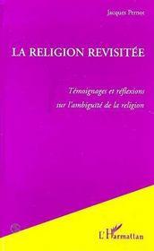 La Religion Revisitee : Temoignages Et Reflexions Sur L'Ambiguite De La Religion - Intérieur - Format classique