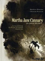 Martha Jane Cannary t.1 ; les années 1852-1869 ; la vie aventureuse de celle que l'on nommait Calamity Jane - Intérieur - Format classique