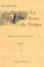 La Perte Du Temps - Memoires Pour Une Poesie Historique - Couverture - Format classique