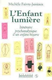 L'enfant lumière ; itinéraire psychanalytique d'un enfant bizarre - Couverture - Format classique