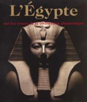 L'Egypte Sur Les Traces De La Civilisation Pharaonique - Couverture - Format classique