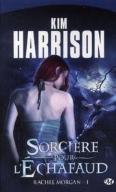 Rachel Morgan t.1 ; sorciere pour l'echafaud – Harrison, Kim