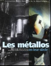 Les Metallos En Leur Siecle - Les Militants De L'Efficacite Reformiste Des Premiers Syndicats A L'Aube De L'An 2000 - Couverture - Format classique