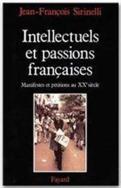 Intellectuels et passions francaises - manifestes et petitions au xxe siecle  - Sirinelli J-F.