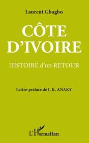 Côte d'Ivoire ; histoire d'un retour - Couverture - Format classique