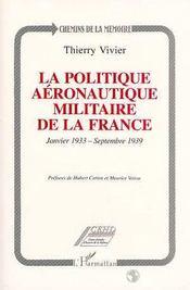 La Politique Aeronautique Militaire De La France ; Janvier 1933-Septembre 1939 - Intérieur - Format classique