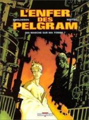 L'enfer des Pelgram t.1 ; qui marche sur ma tombe - Couverture - Format classique