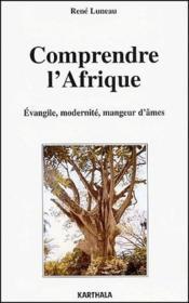 Comprendre l'Afrique ; evangile, modernité, mangeur d'âmes - Couverture - Format classique