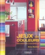 livre jeux de couleurs d coration d 39 int rieur anna starmer acheter occasion 16 02 2006. Black Bedroom Furniture Sets. Home Design Ideas