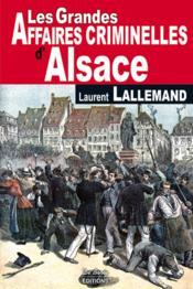 Les grandes affaires criminelles d'Alsace - Couverture - Format classique