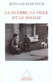 La Guerre, La Ville Et Le Soldat - Couverture - Format classique