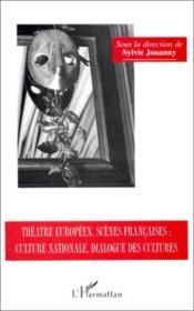 Théâtre européen, scènes francaises : culture nationale, dialogue des cultures - Couverture - Format classique